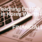 Is Teaching English in South Korea Worth It Financially?